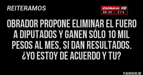 Obrador propone eliminar el fuero a diputados y ganen sólo 10 mil pesos al mes, si dan resultados. ¿Yo estoy de acuerdo y tu?