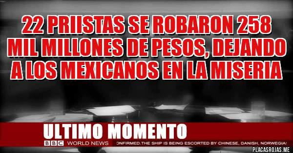 22 priistas se robaron 258 mil millones de pesos, dejando a los mexicanos en la miseria