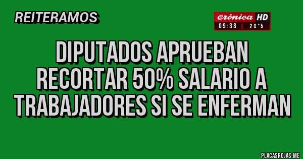 Diputados aprueban recortar 50% salario a trabajadores si se enferman