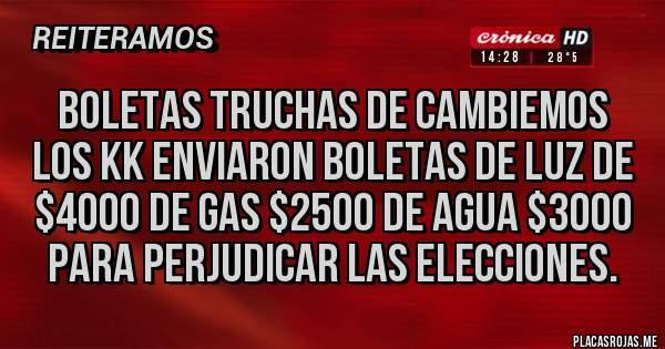 Placas Rojas - BOLETAS TRUCHAS DE CAMBIEMOS Los KK enviaron boletas de luz de $4000 de gas $2500 de agua $3000 para perjudicar las elecciones.