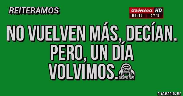 Placas Rojas - NO VUELVEN MÁS, decían. PERO, UN DÍA VOLVIMOS.✌