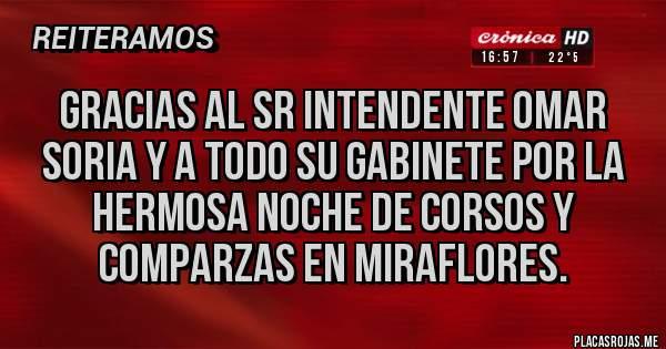 Placas Rojas - GRACIAS AL SR INTENDENTE OMAR SORIA Y A TODO SU GABINETE POR LA HERMOSA NOCHE DE CORSOS Y COMPARZAS EN MIRAFLORES.