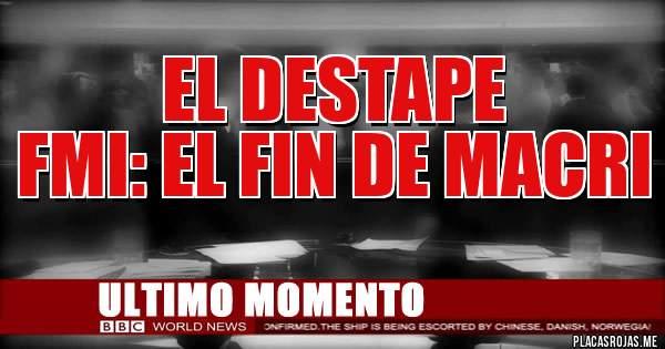 Placas Rojas - EL DESTAPE FMI: EL FIN DE MACRI