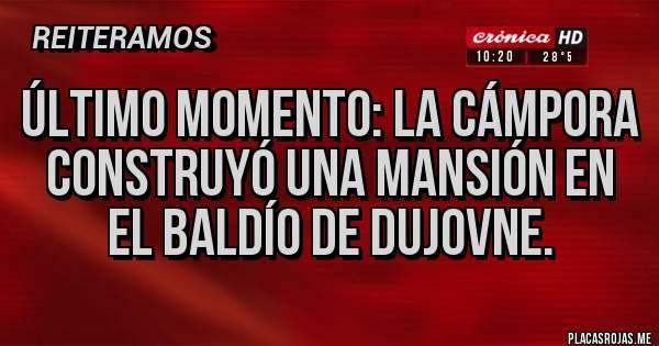 Placas Rojas - ÚLTIMO MOMENTO: La Cámpora construyó una mansión en el baldío de Dujovne.