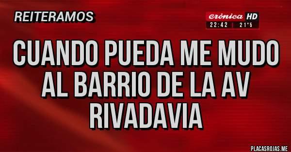 Placas Rojas - Cuando pueda me mudo al barrio de la Av Rivadavia