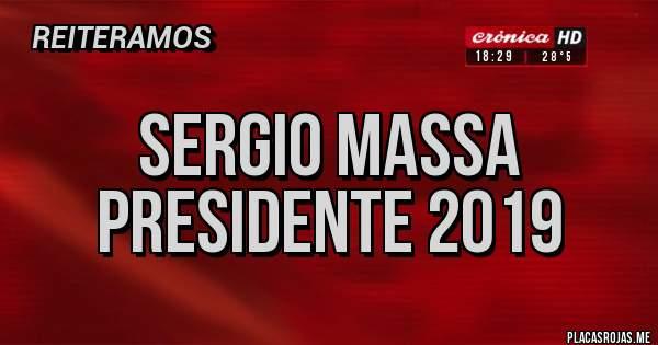 Placas Rojas - sergio massa presidente 2019