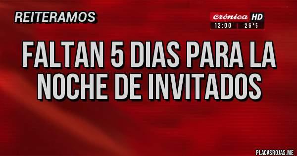 Placas Rojas - FALTAN 5 DIAS PARA LA NOCHE DE INVITADOS