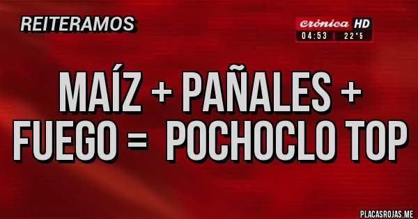 Placas Rojas - maíz + pañales + fuego =  pochoclo top