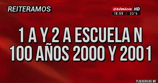 Placas Rojas - 1 a y 2 a escuela n 100 años 2000 y 2001
