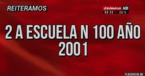 Placas Rojas - 2 a escuela n 100 año 2001