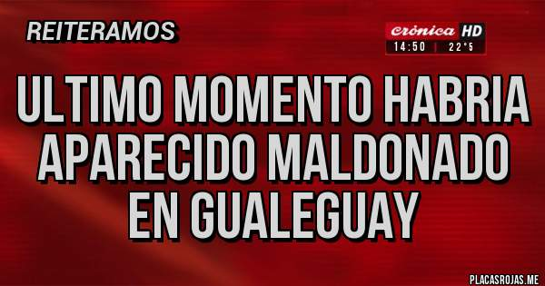 Placas Rojas - ultimo momento habria aparecido maldonado en gualeguay