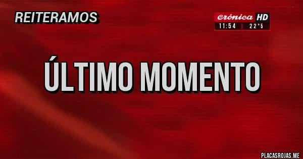 Placas Rojas - ÚLTIMO MOMENTO