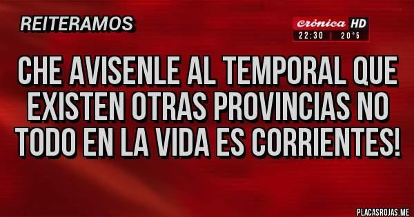 Placas Rojas - Che avisenle al temporal que existen otras provincias no todo en la vida es Corrientes!