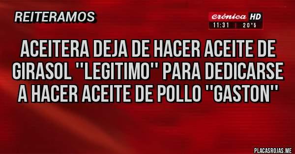 Placas Rojas - aceitera deja de hacer aceite de girasol ''legitimo'' para dedicarse a hacer aceite de pollo ''gaston''