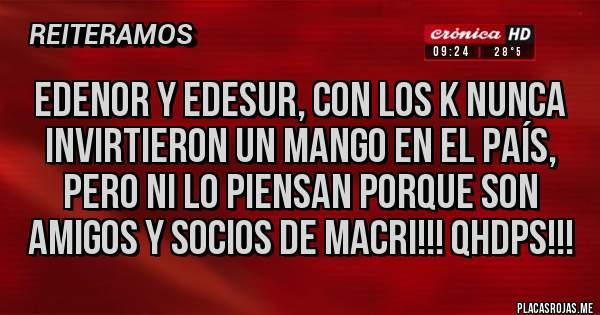 Placas Rojas -  Edenor y Edesur, con los K nunca invirtieron un mango en el país, pero ni lo piensan porque son amigos y socios de Macri!!! QHDPs!!!