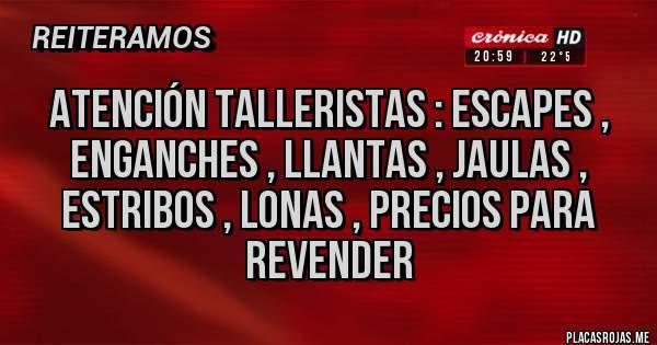 Placas Rojas - Atención Talleristas : Escapes , Enganches , Llantas , Jaulas , Estribos , Lonas , precios para revender