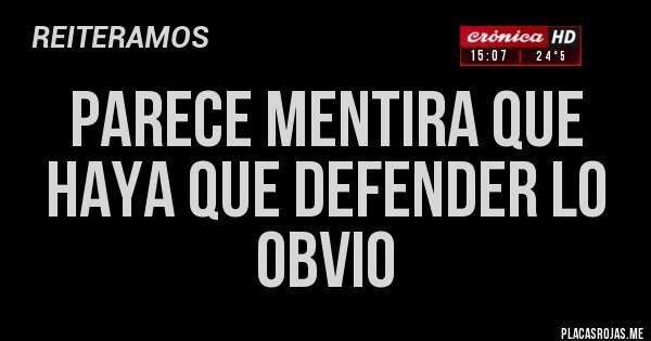 Placas Rojas - PARECE MENTIRA QUE HAYA QUE DEFENDER LO OBVIO