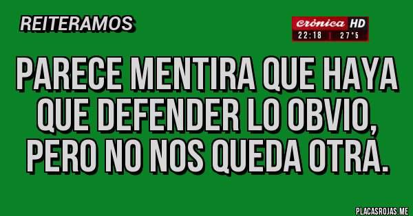 Placas Rojas - PARECE MENTIRA QUE HAYA QUE DEFENDER LO OBVIO, pero no nos queda otra.