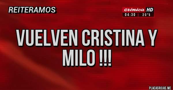 Placas Rojas - VUELVEN CRISTINA Y MILO !!!