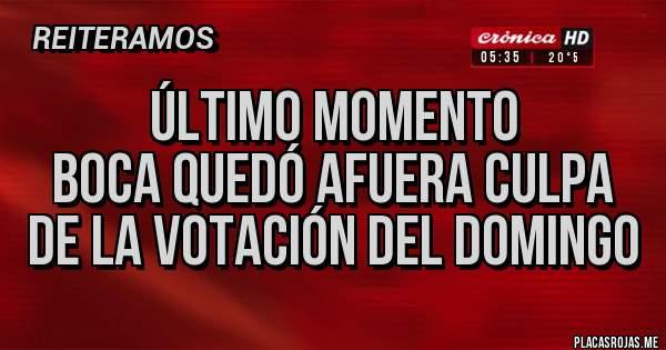Placas Rojas - ÚLTIMO MOMENTO Boca quedó afuera culpa de la votación del domingo