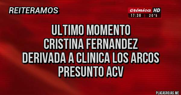 Placas Rojas - ULTIMO MOMENTO CRISTINA FERNANDEZ DERIVADA A CLINICA LOS ARCOS PRESUNTO ACV