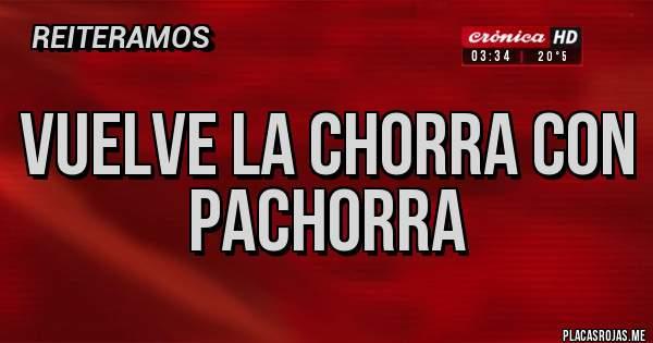 Placas Rojas - Vuelve la chorra con pachorra