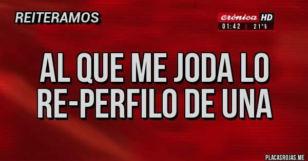 Placas Rojas - AL QUE ME JODA LO RE-PERFILO DE UNA