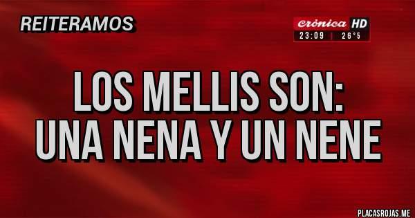 Placas Rojas - LOS MELLIS SON:  UNA NENA Y UN NENE