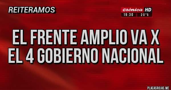Placas Rojas - El frente amplio va x el 4 gobierno nacional