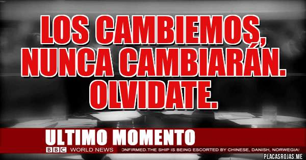 Placas Rojas - Los Cambiemos, nunca cambiarán.  Olvidate.