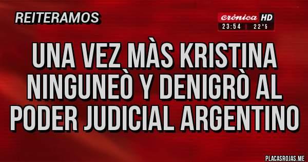 Placas Rojas - UNA VEZ MÀS KRISTINA NINGUNEÒ Y DENIGRÒ AL PODER JUDICIAL ARGENTINO