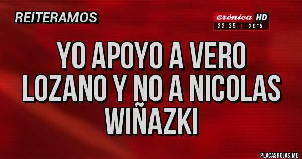 Placas Rojas - yo apoyo a vero lozano y no a nicolas wiñazki