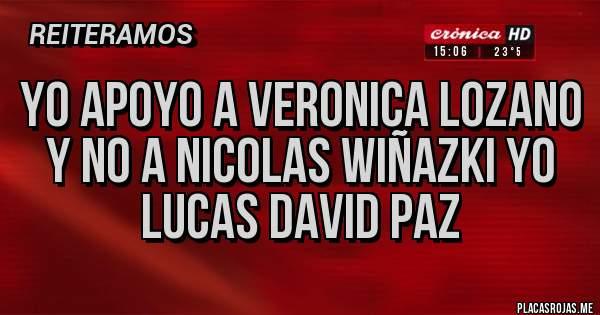 Placas Rojas - yo apoyo a veronica lozano y no a nicolas wiñazki yo lucas david paz