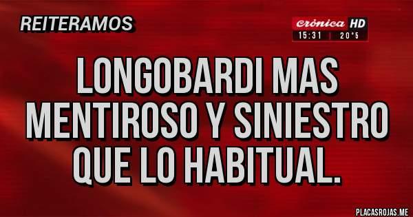 Placas Rojas - LONGOBARDI MAS MENTIROSO Y SINIESTRO QUE LO HABITUAL.