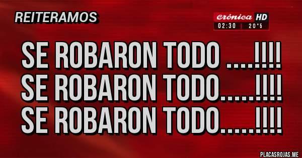 Placas Rojas - SE ROBARON TODO ....!!!! SE ROBARON TODO.....!!!! SE ROBARON TODO.....!!!!