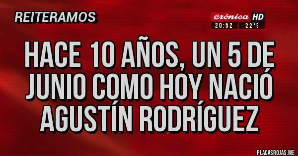 Placas Rojas - Hace 10 años, un 5 de junio como hoy nació Agustín Rodríguez