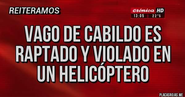 Placas Rojas - Vago de cabildo es raptado y violado en un helicóptero