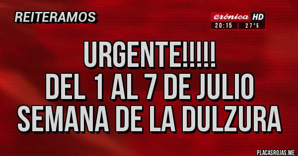 Placas Rojas - URGENTE!!!!! DEL 1 AL 7 DE JULIO SEMANA DE LA DULZURA