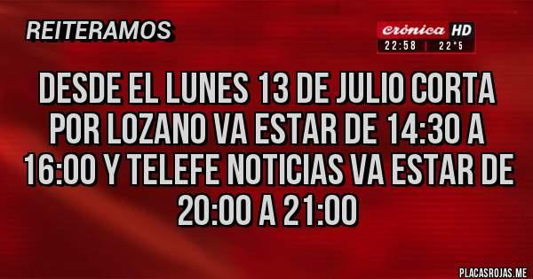 Placas Rojas - DESDE EL LUNES 13 DE JULIO CORTA POR LOZANO VA ESTAR DE 14:30 A 16:00 Y TELEFE NOTICIAS VA ESTAR DE 20:00 A 21:00