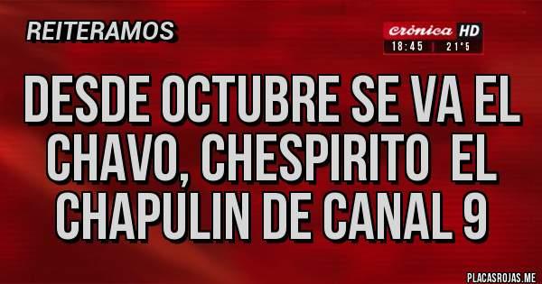 Placas Rojas - DESDE OCTUBRE SE VA EL CHAVO, CHESPIRITO  EL CHAPULIN DE CANAL 9