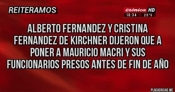 Placas Rojas - ALBERTO FERNANDEZ Y CRISTINA FERNANDEZ DE KIRCHNER DIJERON QUE A PONER A MAURICIO MACRI Y SUS FUNCIONARIOS PRESOS ANTES DE FIN DE AÑO