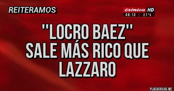 Placas Rojas - ''LOCRO BAEZ'' Sale más rico que Lazzaro