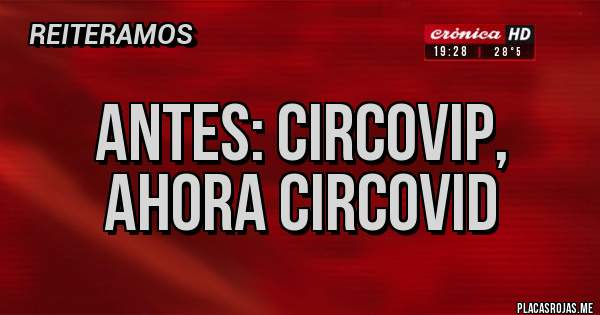Placas Rojas - Antes: Circovip, ahora Circovid