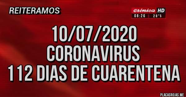 Placas Rojas - 10/07/2020 CORONAVIRUS 112 DIAS DE CUARENTENA