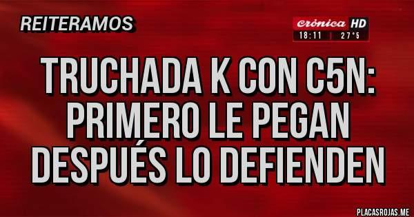 Placas Rojas - TRUCHADA K CON C5N: PRIMERO LE PEGAN DESPUÉS LO DEFIENDEN
