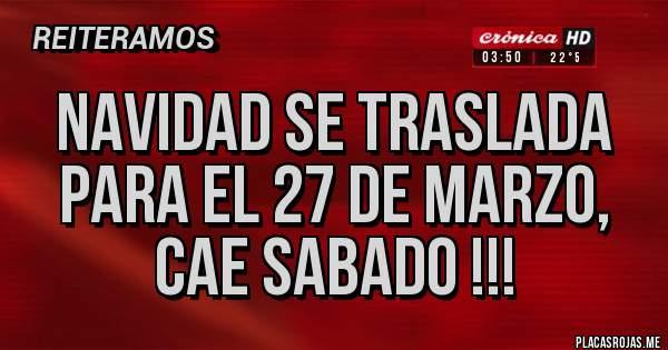 Placas Rojas - NAVIDAD SE TRASLADA PARA EL 27 DE MARZO, CAE SABADO !!!