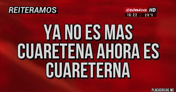 Placas Rojas - YA NO ES MAS CUARETENA AHORA ES CUARETERNA
