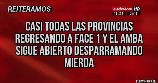 Placas Rojas - Casi todas las provincias regresando a face 1 y el AMBA sigue abierto desparramando mierda