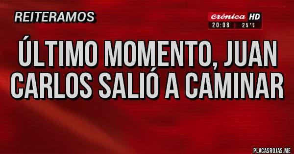 Placas Rojas - Último momento, Juan Carlos salió a caminar