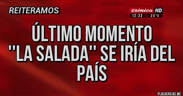 Placas Rojas - ÚLTIMO MOMENTO ''La Salada'' se iría del país